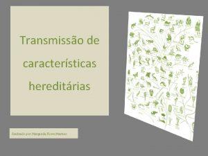 Transmisso de caractersticas hereditrias Realizado por Margarida Flores