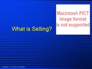 What is Selling Chapter 13 What is Selling