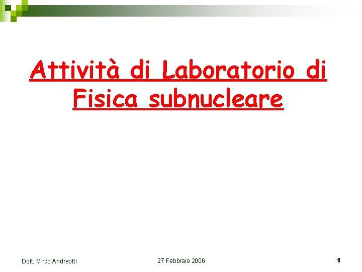 Attivit di Laboratorio di Fisica subnucleare Dott Mirco