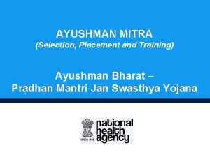 AYUSHMAN MITRA Selection Placement and Training Ayushman Bharat