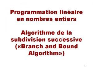 Programmation linaire en nombres entiers Algorithme de la