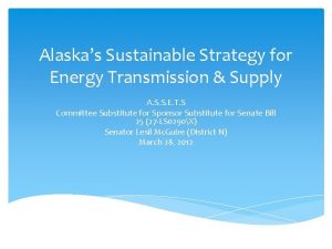 Alaskas Sustainable Strategy for Energy Transmission Supply A