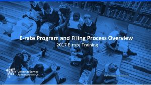 Erate Program and Filing Process Overview 2017 Erate