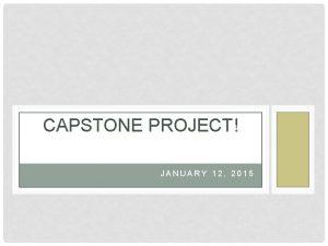CAPSTONE PROJECT JANUARY 12 2015 SENIOR YEAR CAPSTONE