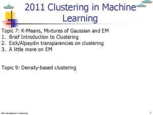 2011 Clustering in Machine Learning Topic 7 KMeans