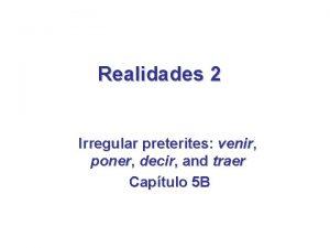 Realidades 2 Irregular preterites venir poner decir and