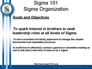 Sigma 101 Sigma Organization Goals and Objectives To