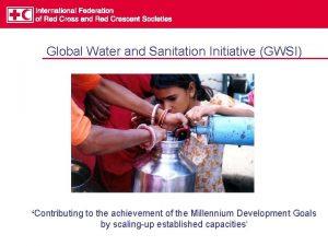 Global Water and Sanitation Initiative GWSI Contributing to