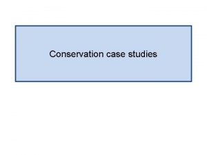 Conservation case studies Conservation approaches Habitat conservation Speciesbased
