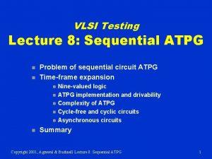 VLSI Testing Lecture 8 Sequential ATPG n n