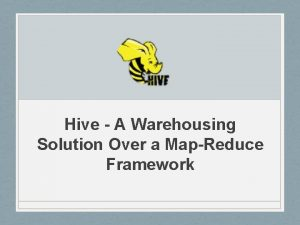 Hive A Warehousing Solution Over a MapReduce Framework