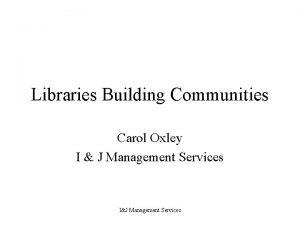 Libraries Building Communities Carol Oxley I J Management