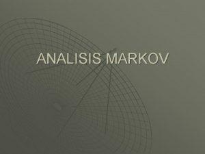 ANALISIS MARKOV Pendahuluan u u Analisis Markov disebut