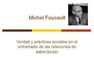 Michel Foucault Verdad y prcticas sociales en el