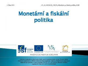 3 jna 2013 VY32INOVACE100216MonetarniafiskalnipolitikaDUM Monetrn a fiskln politika