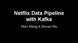 Netflix Data Pipeline with Kafka Allen Wang Steven