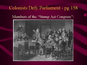 Colonists Defy Parliament pg 158 Members of the