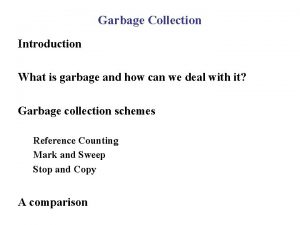 Garbage Collection Introduction What is garbage and how