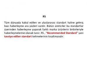 RS Tm dnyada kabul edilen ve uluslararas standart
