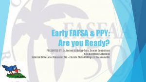 Early FAFSA PPY Are you Ready PRESENTED BY