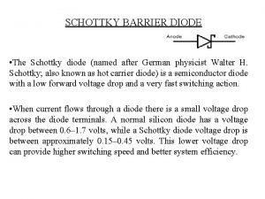 SCHOTTKY BARRIER DIODE The Schottky diode named after