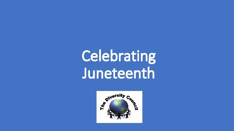 Celebrating Juneteenth Juneteenth is a holiday celebrating the