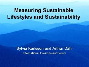 Measuring Sustainable Lifestyles and Sustainability Sylvia Karlsson and