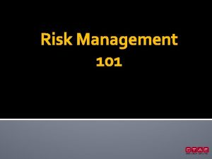 Risk Management 101 Risk Management is The forecasting
