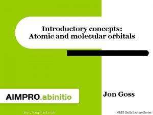 Introductory concepts Atomic and molecular orbitals Jon Goss