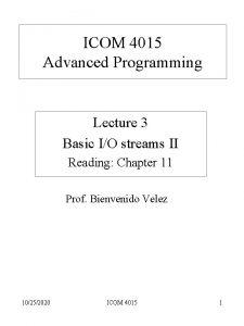 ICOM 4015 Advanced Programming Lecture 3 Basic IO