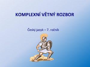 KOMPLEXN VTN ROZBOR esk jazyk 7 ronk 1