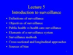 Lecture 5 Introduction to surveillance Definitions of surveillance