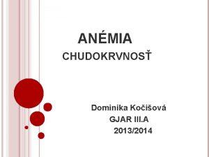 ANMIA CHUDOKRVNOS Dominika Koiov GJAR III A 20132014