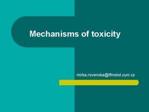 Mechanisms of toxicity mirka rovenskalfmotol cuni cz Mechanisms