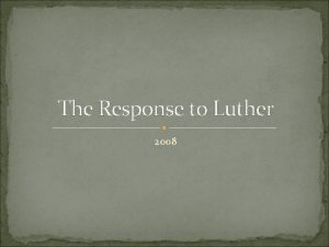 The Response to Luther 2008 What did Luther