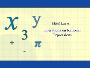 Digital Lesson Operations on Rational Expressions Rational expressions