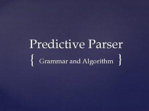 Predictive Parser Grammar and Algorithm LL1 Grammar Predictive
