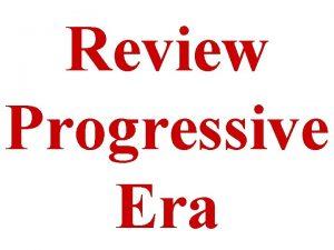Review Progressive Era When was the Progressive Era