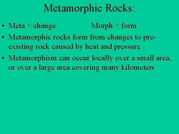 Metamorphic Rocks Meta change Morph form Metamorphic rocks