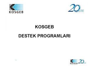 KOSGEB DESTEK PROGRAMLARI 1 2 KOSGEB KOB Destek