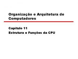 Organizao e Arquitetura de Computadores Captulo 11 Estrutura