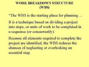 WORK BREAKDOWN STRUCTURE WBS The WBS is the