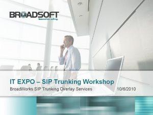 IT EXPO SIP Trunking Workshop Broad Works SIP