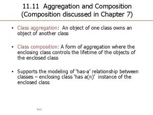 11 11 Aggregation and Composition Composition discussed in