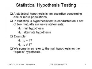 Statistical Hypothesis Testing q A statistical hypothesis is