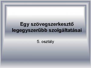 Egy szvegszerkeszt legegyszerbb szolgltatsai 5 osztly Szvegszerkeszt program