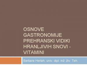 OSNOVE GASTRONOMIJE PREHRANSKI VIDIKI HRANLJIVIH SNOVI VITAMINI Barbara