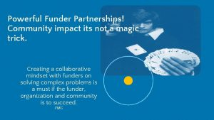 Powerful Funder Partnerships Community impact its not a