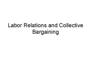 Labor Relations and Collective Bargaining Labor and Management