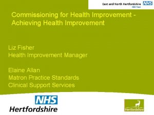 Commissioning for Health Improvement Achieving Health Improvement Liz